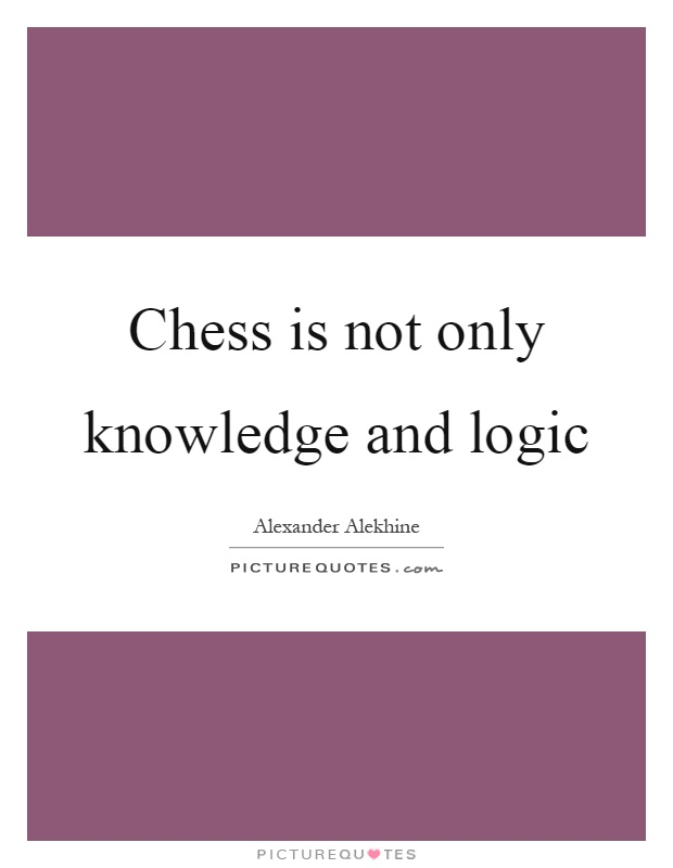 Chess is not only knowledge and logic Picture Quote #1
