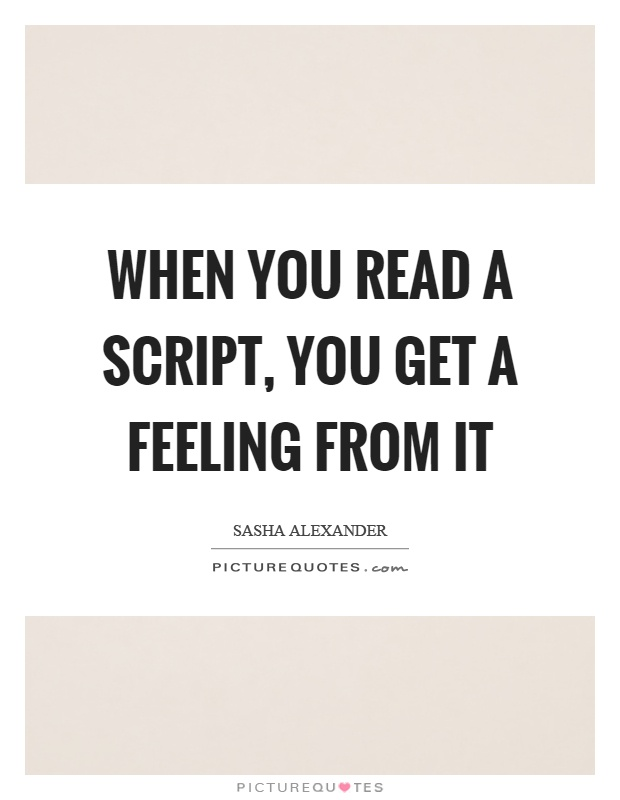 When you read a script, you get a feeling from it Picture Quote #1