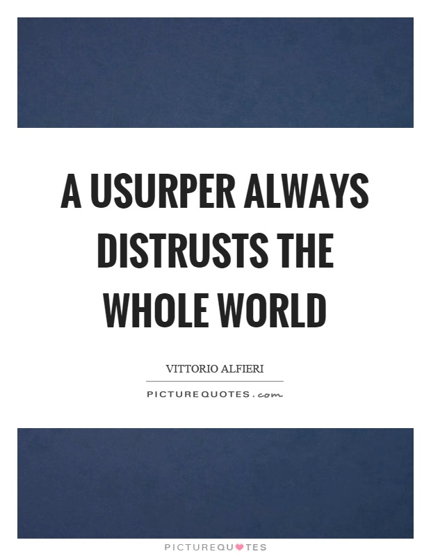 A usurper always distrusts the whole world Picture Quote #1