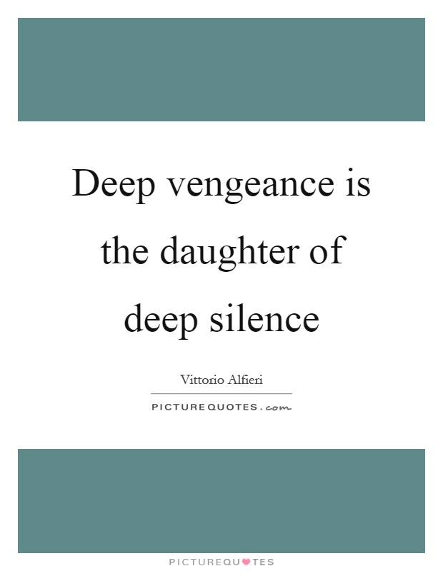 Deep vengeance is the daughter of deep silence Picture Quote #1