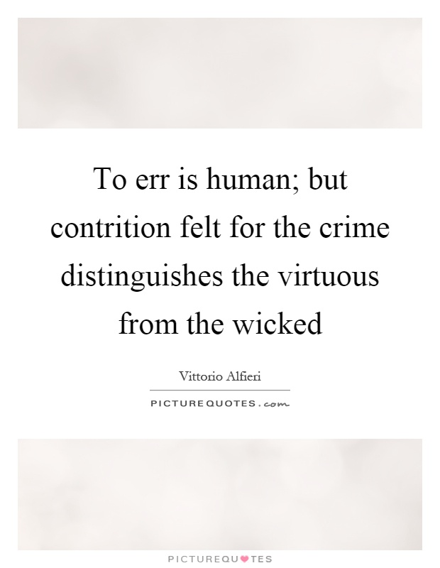 To err is human; but contrition felt for the crime distinguishes the virtuous from the wicked Picture Quote #1