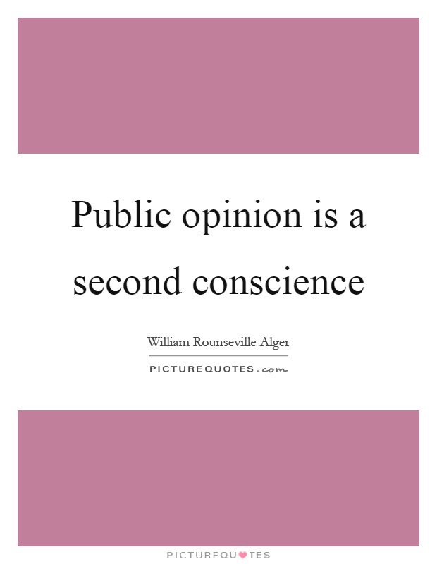 Public opinion is a second conscience Picture Quote #1