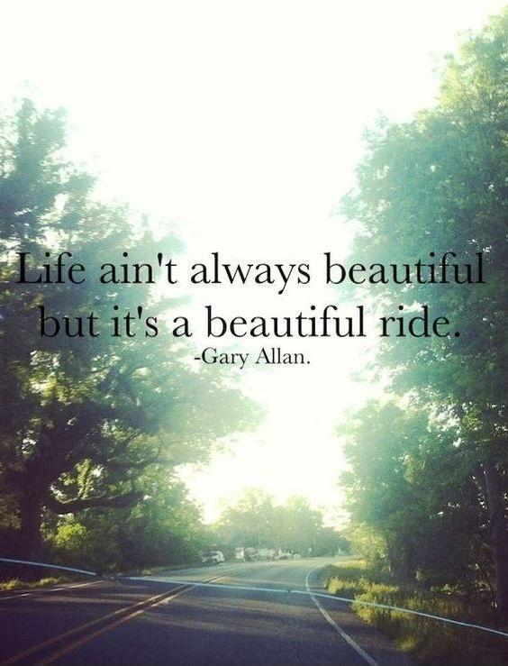 Life aint always beautiful, but its a beautiful ride Picture Quote #2