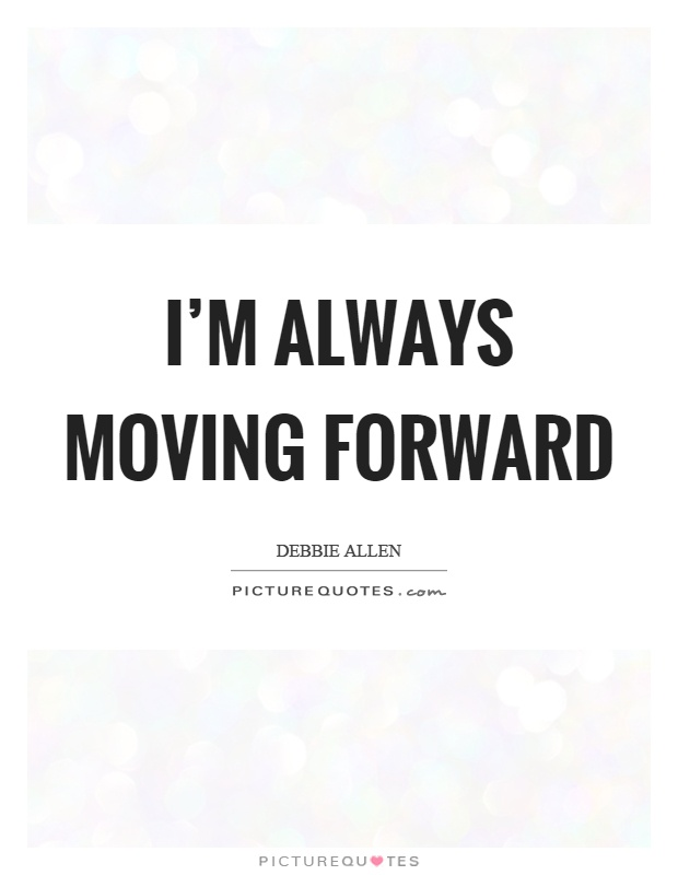 I'm always moving forward Picture Quote #1