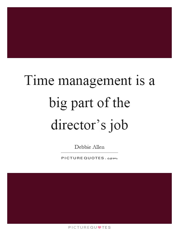 Time management is a big part of the director's job Picture Quote #1