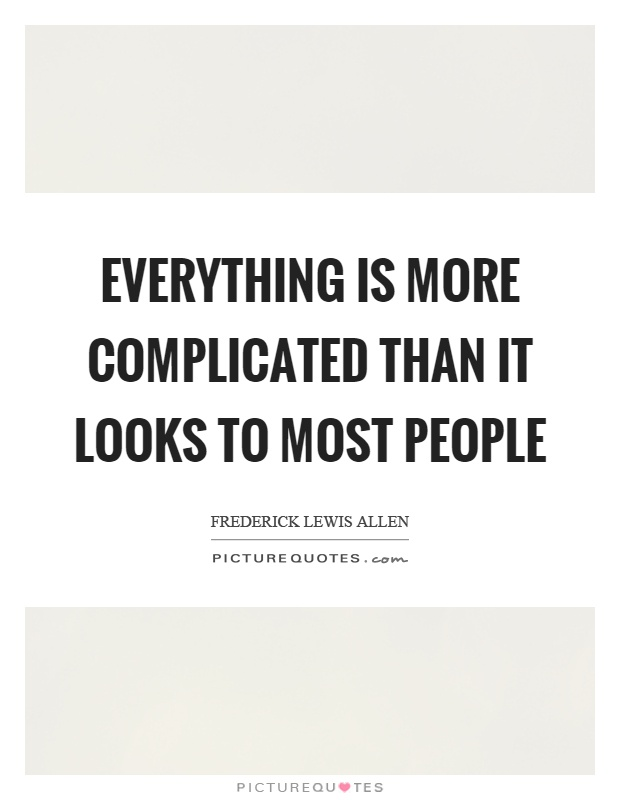 Everything is more complicated than it looks to most people Picture Quote #1