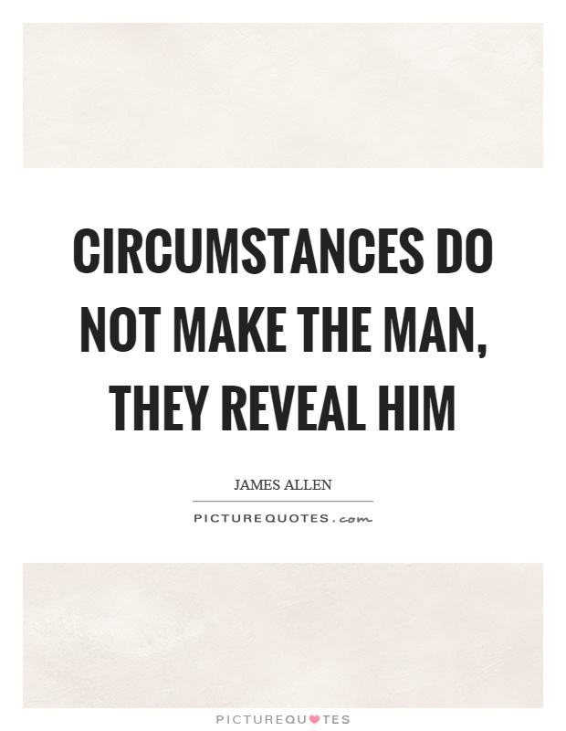 Circumstances do not make the man, they reveal him Picture Quote #1