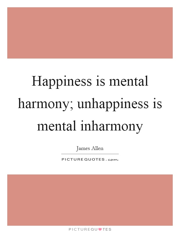 Happiness is mental harmony; unhappiness is mental inharmony Picture Quote #1