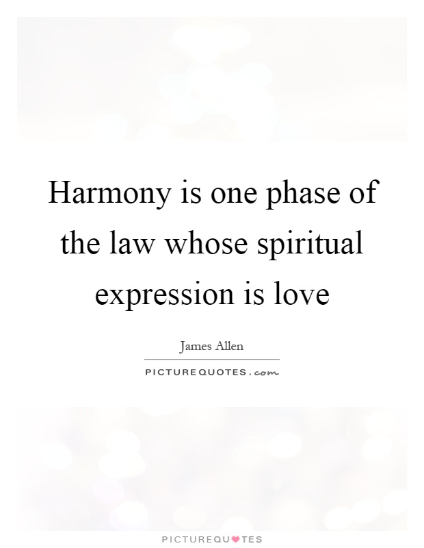 Harmony is one phase of the law whose spiritual expression is love Picture Quote #1