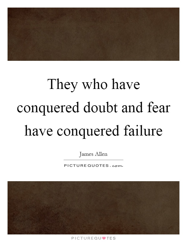 They who have conquered doubt and fear have conquered failure Picture Quote #1