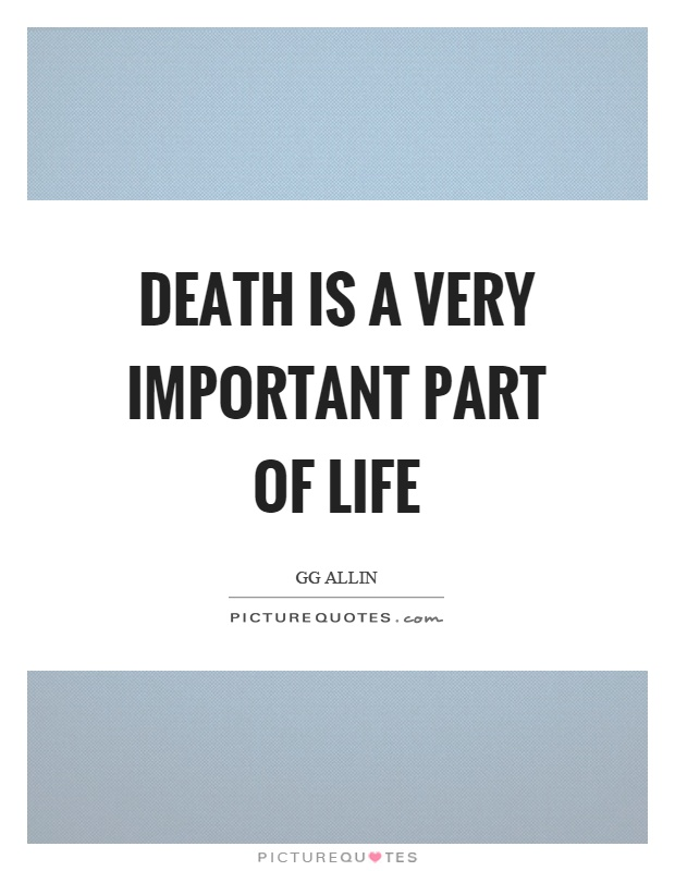 Death is a very important part of life Picture Quote #1