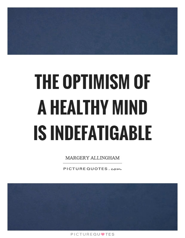 The optimism of a healthy mind is indefatigable Picture Quote #1