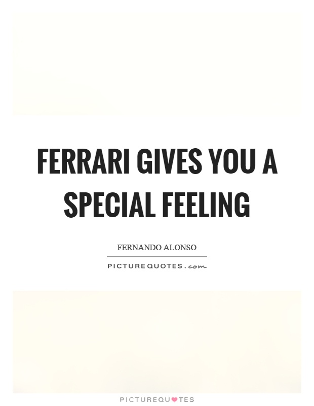Ferrari gives you a special feeling Picture Quote #1