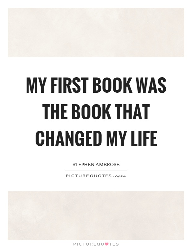 Life Quotes Book Cool My First Book Was The Book That Changed My Life  Picture Quotes