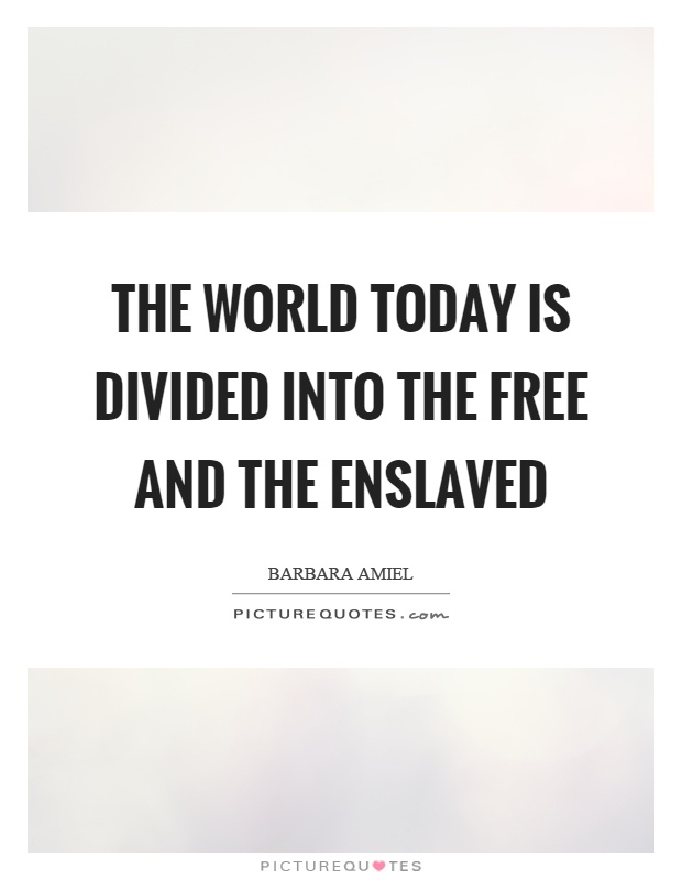 The world today is divided into the free and the enslaved Picture Quote #1