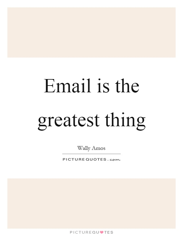 Email is the greatest thing Picture Quote #1