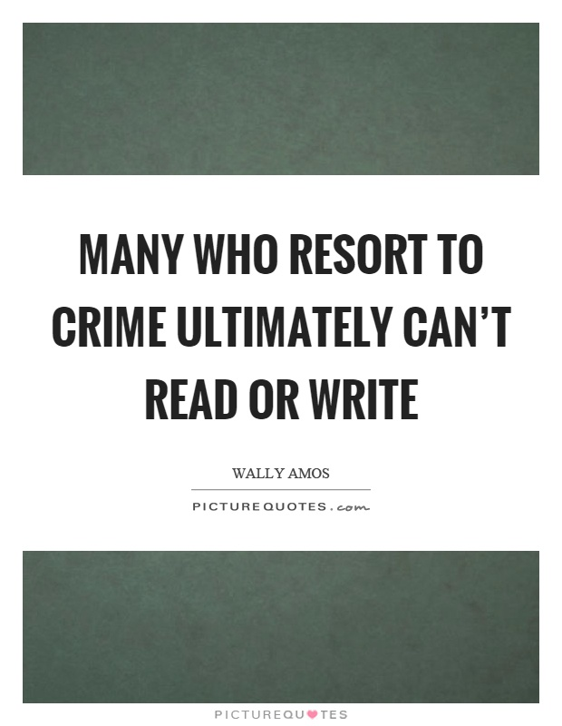 Many who resort to crime ultimately can't read or write Picture Quote #1