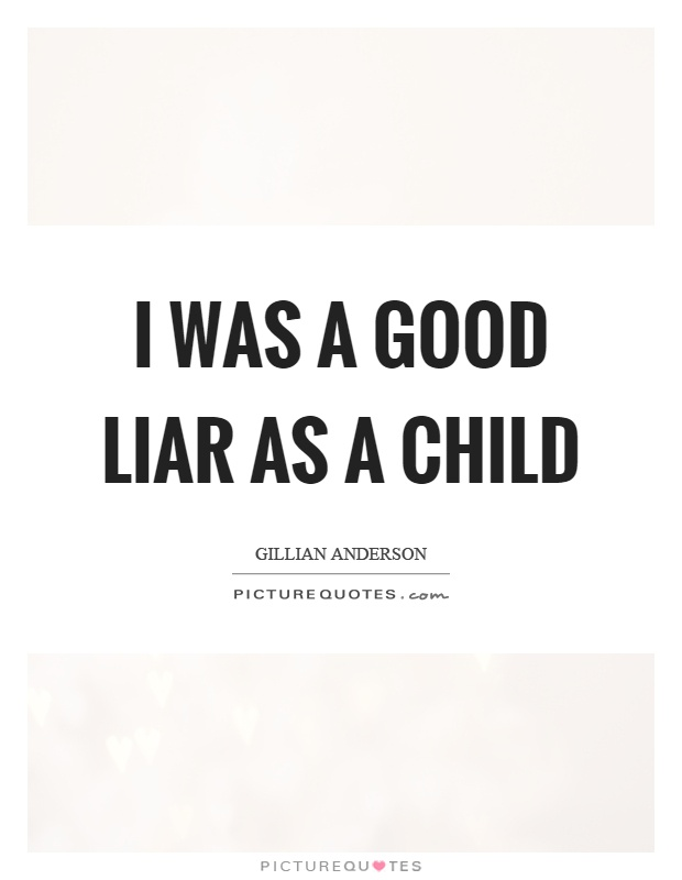 I was a good liar as a child Picture Quote #1