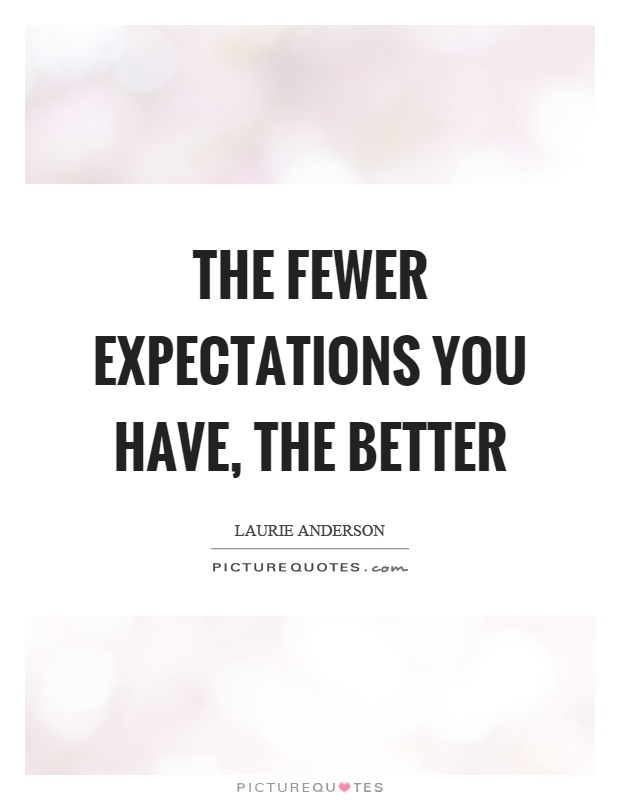 The fewer expectations you have, the better Picture Quote #1