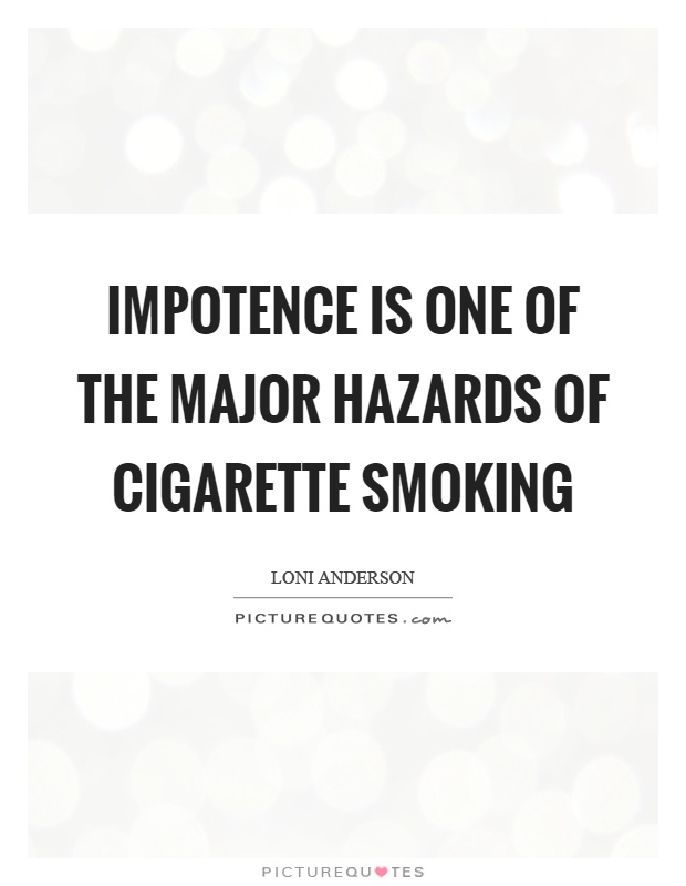 Impotence is one of the major hazards of cigarette smoking Picture Quote #1