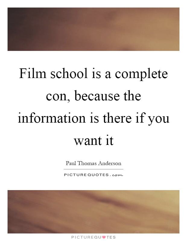 Film school is a complete con, because the information is there if you want it Picture Quote #1