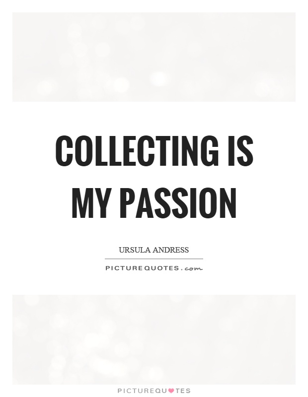 Collecting is my passion Picture Quote #1