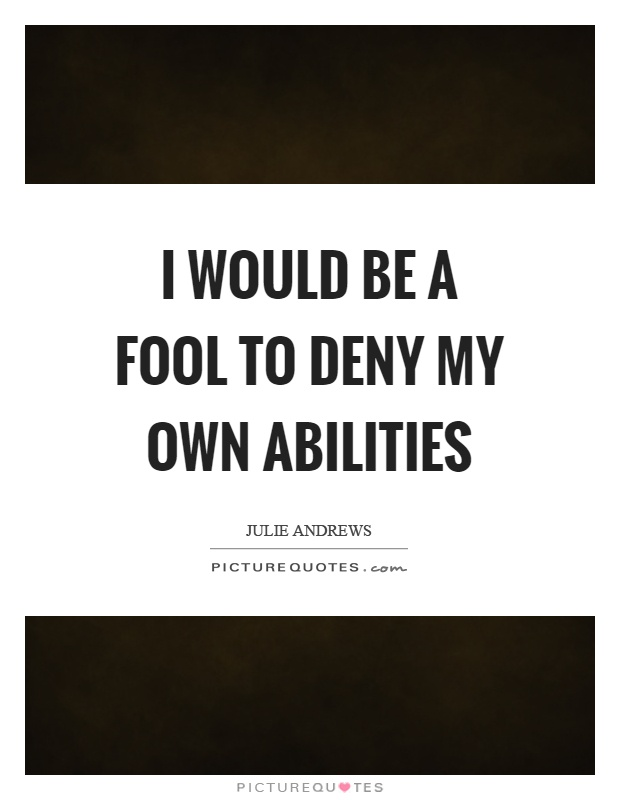 I would be a fool to deny my own abilities Picture Quote #1