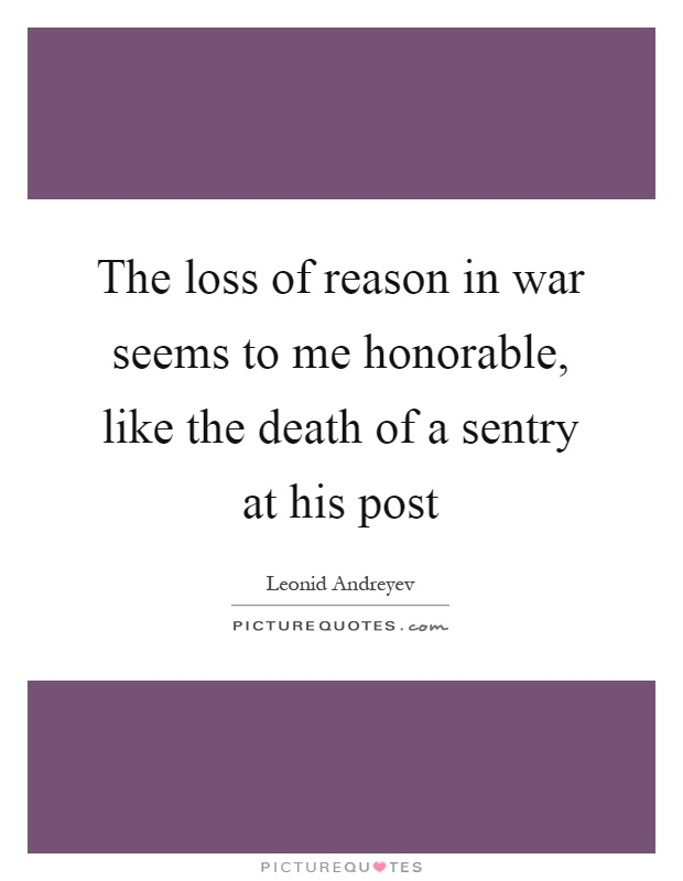 The loss of reason in war seems to me honorable, like the death of a sentry at his post Picture Quote #1