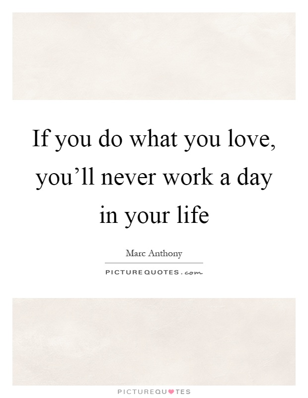 Do What U Love Quotes : Love You Quotes What You Love Quotes Marc Anthony Quotes