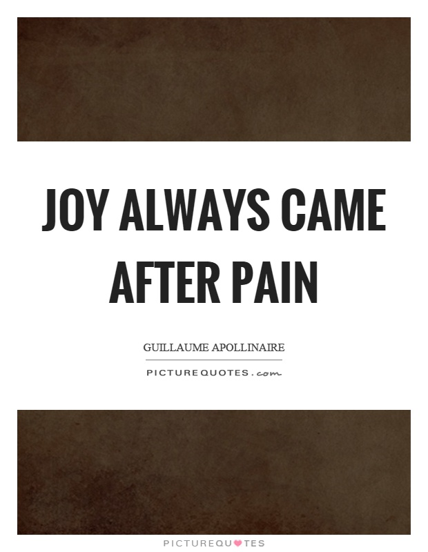 Joy always came after pain Picture Quote #1