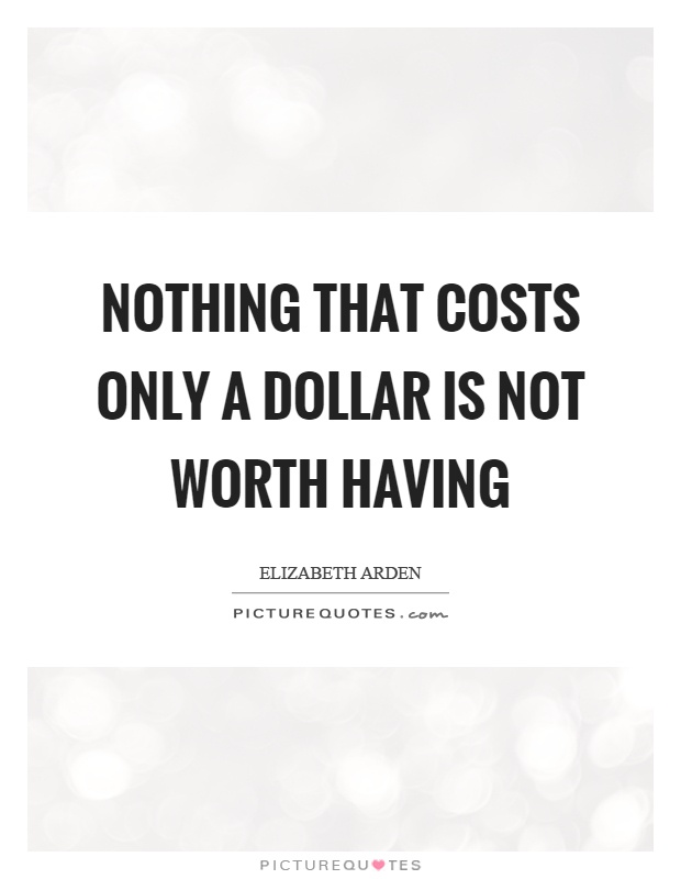 Nothing that costs only a dollar is not worth having Picture Quote #1