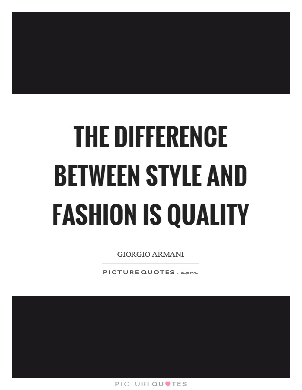 The Difference Between Style And Fashion Is Quality