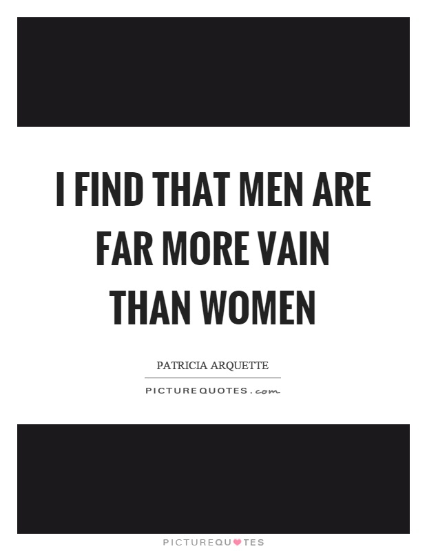 I find that men are far more vain than women Picture Quote #1