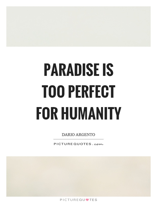 Paradise is too perfect for humanity Picture Quote #1