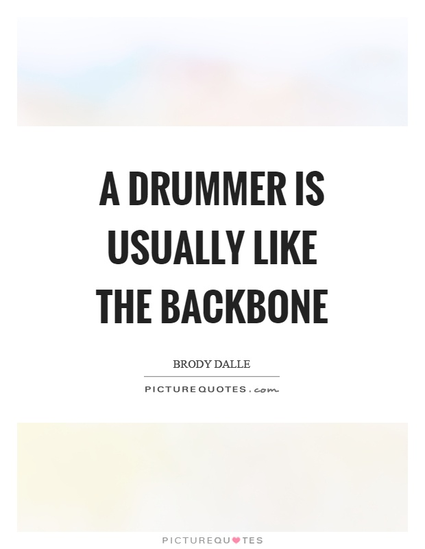A drummer is usually like the backbone Picture Quote #1