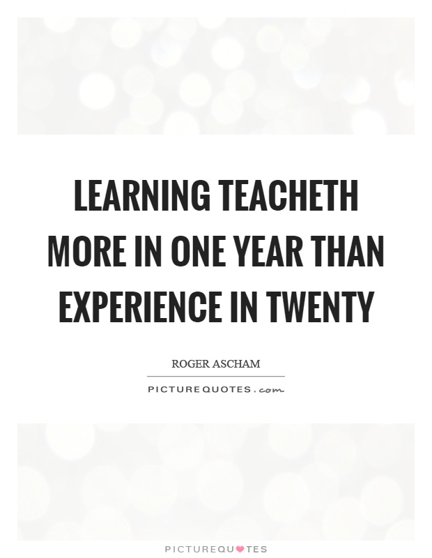 Learning teacheth more in one year than experience in twenty Picture Quote #1