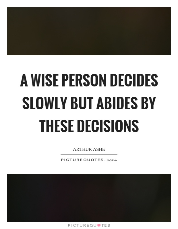 A wise person decides slowly but abides by these decisions Picture Quote #1