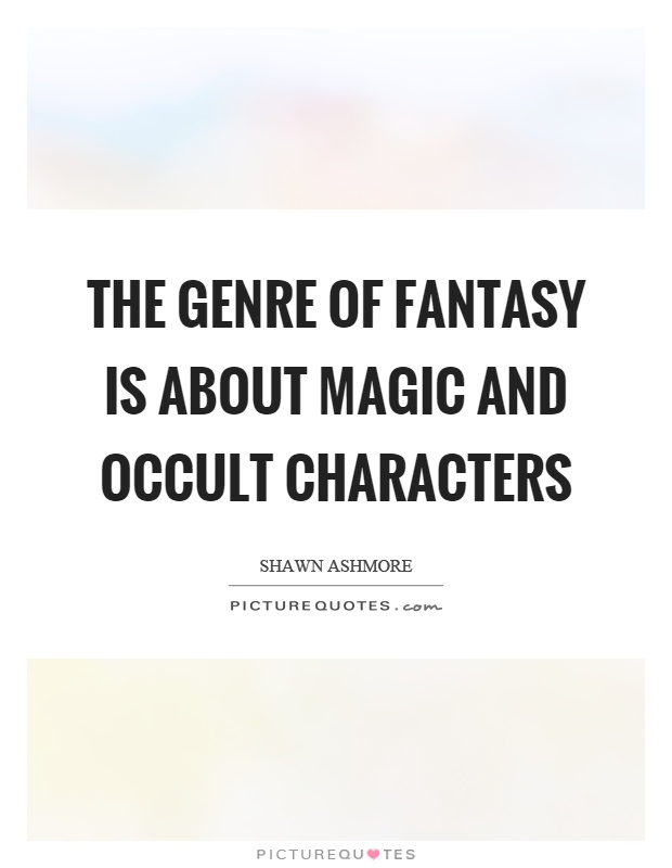 The genre of fantasy is about magic and occult characters Picture Quote #1