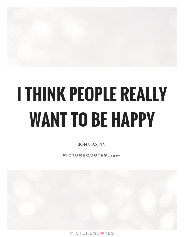 I think people really want to be happy Picture Quote #1