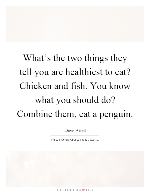 What S The Two Things They Tell You Are Healthiest To Eat
