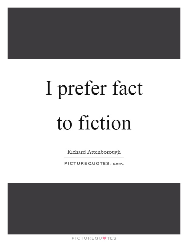 I prefer fact to fiction Picture Quote #1
