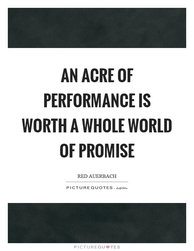 An acre of performance is worth a whole world of promise Picture Quote #1