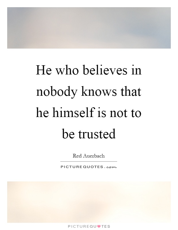 He who believes in nobody knows that he himself is not to be trusted Picture Quote #1