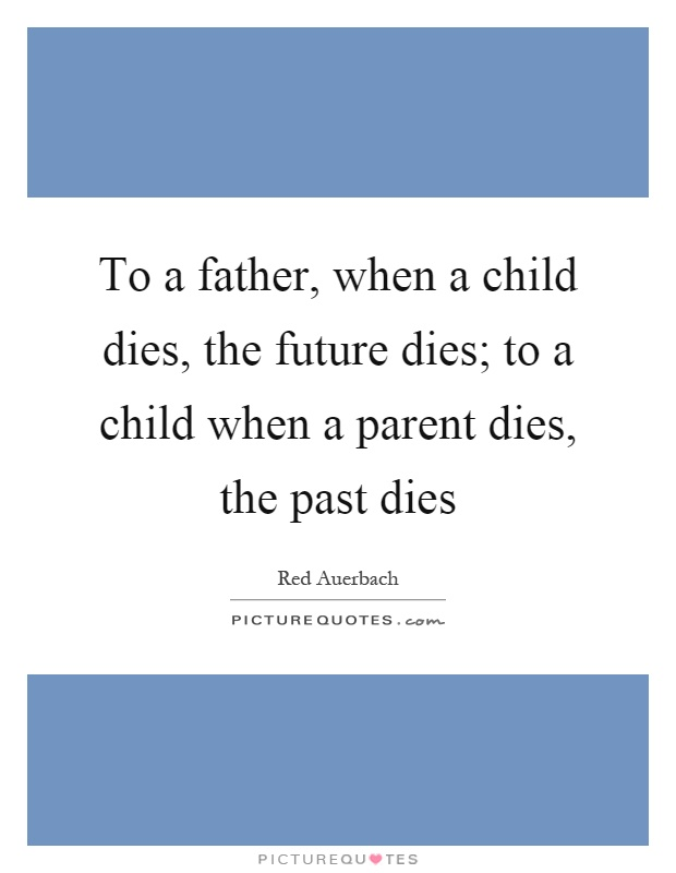 To A Father When Child Dies The Future Parent Past