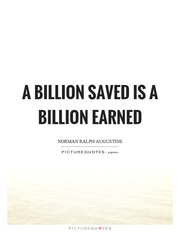 A billion saved is a billion earned Picture Quote #1