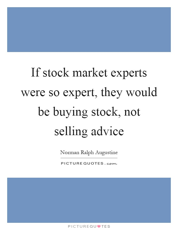If stock market experts were so expert, they would be buying stock, not selling advice Picture Quote #1