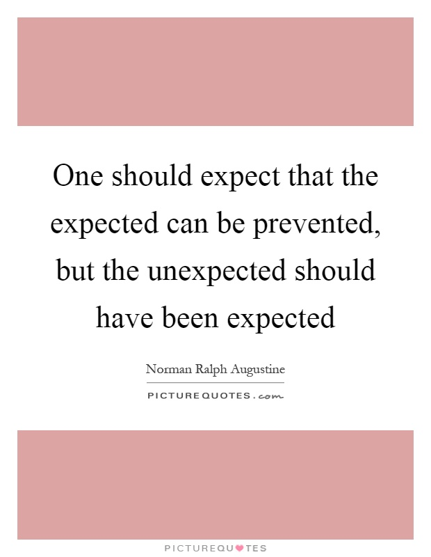 One should expect that the expected can be prevented, but the unexpected should have been expected Picture Quote #1