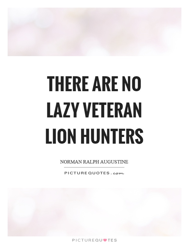 There are no lazy veteran lion hunters Picture Quote #1
