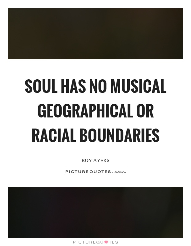 Soul has no musical geographical or racial boundaries Picture Quote #1