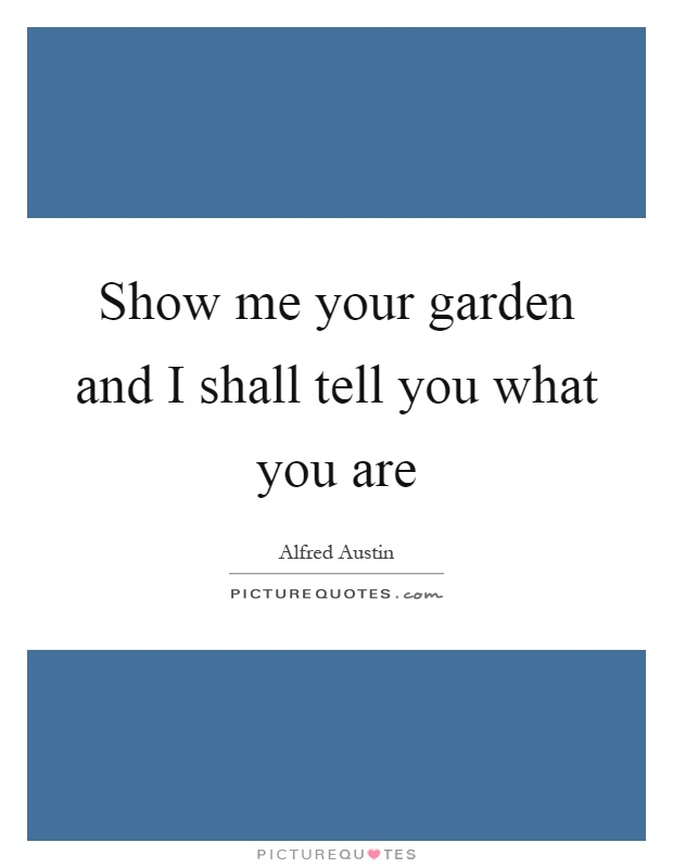 Show me your garden and I shall tell you what you are Picture Quote #1